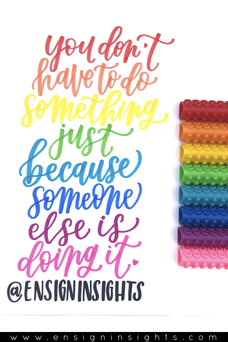 Beautiful quote in rainbow colors. Confident quote. You don't have to do something just because someone else is doing it. This is a demo quote done with Artline Stix brush markers for this brush pen comparison for hand lettering.