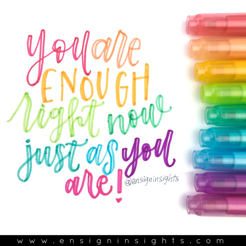 You are enough right now just as you are. Beautiful quote. Faux calligraphy quote. Rainbow quote. | Ensign Insights